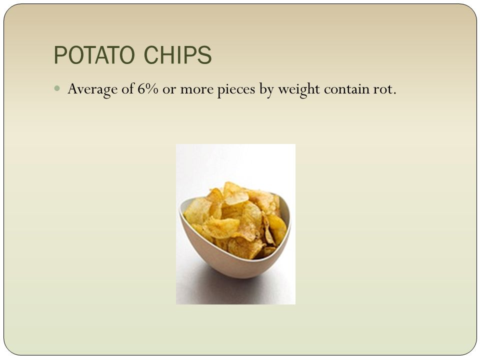 POTATO CHIPS Average of 6% or more pieces by weight contain rot.