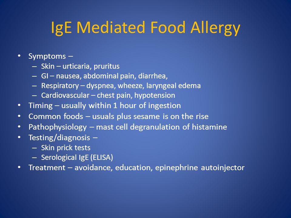 IgE Mediated Food Allergy Symptoms – – Skin – urticaria, pruritus – GI – nausea, abdominal pain, diarrhea, – Respiratory – dyspnea, wheeze, laryngeal