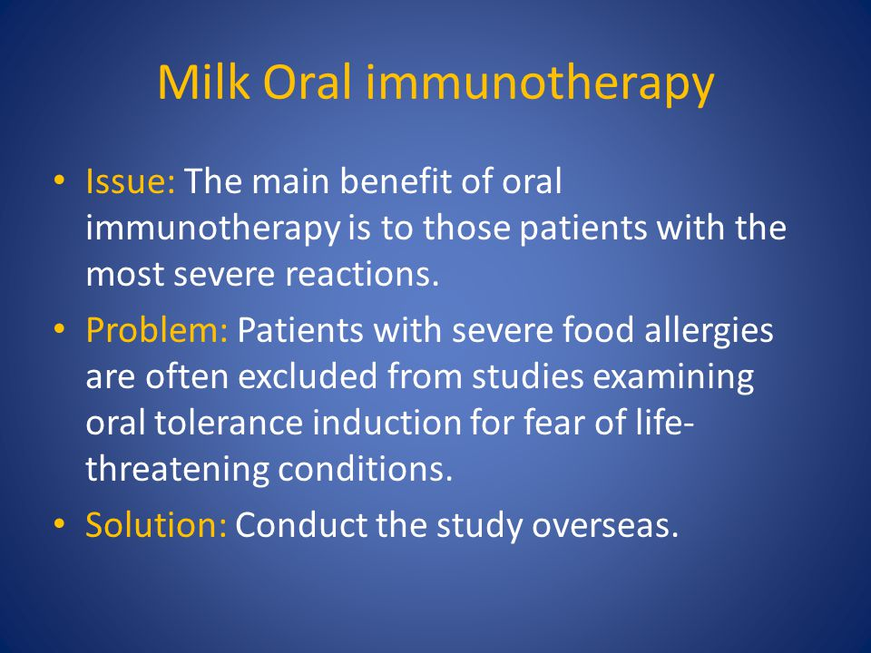 Milk Oral immunotherapy Issue: The main benefit of oral immunotherapy is to those patients with the most severe reactions.