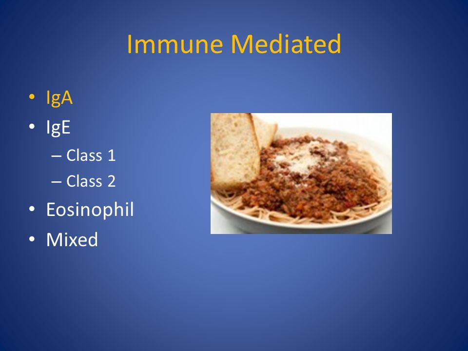 Immune Mediated IgA IgE – Class 1 – Class 2 Eosinophil Mixed