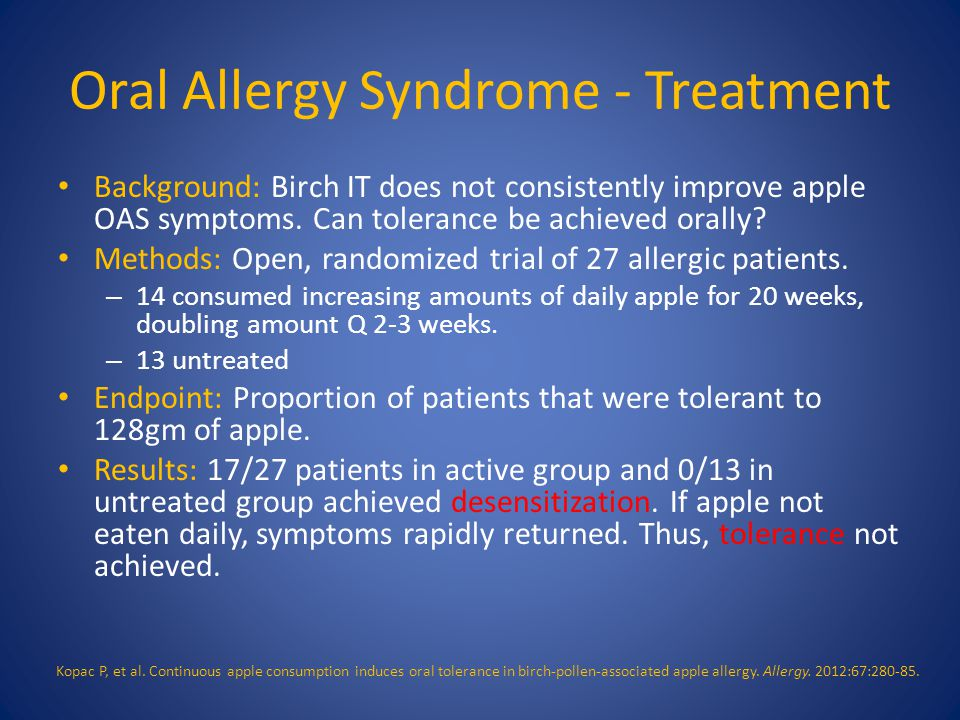 Oral Allergy Syndrome - Treatment Background: Birch IT does not consistently improve apple OAS symptoms. Can tolerance be achieved orally? Methods: Op