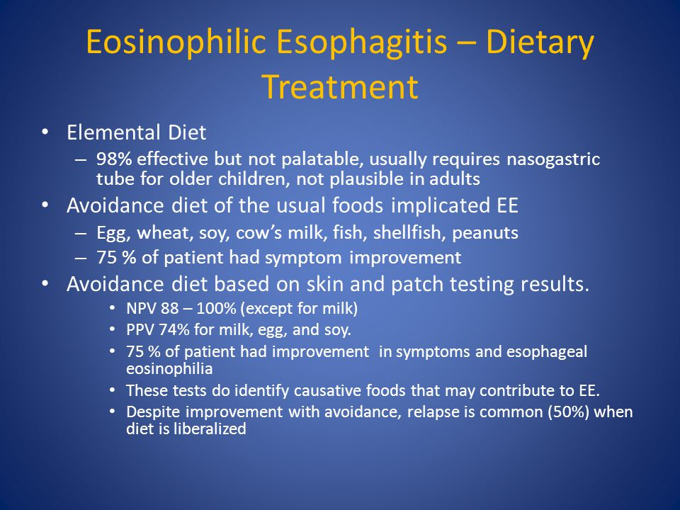 Eosinophilic Esophagitis – Dietary Treatment Elemental Diet – 98% effective but not palatable, usually requires nasogastric tube for older children, n