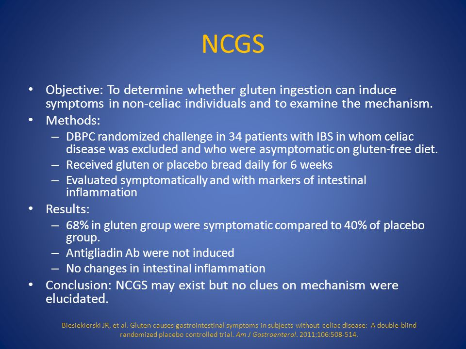 NCGS Objective: To determine whether gluten ingestion can induce symptoms in non-celiac individuals and to examine the mechanism. Methods: – DBPC rand