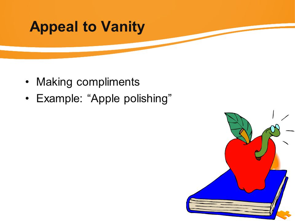 Appeal to Vanity Making compliments Example: Apple polishing