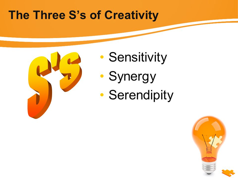 The Three S's of Creativity Sensitivity Synergy Serendipity
