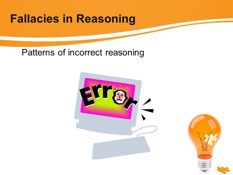 Fallacies in Reasoning Patterns of incorrect reasoning