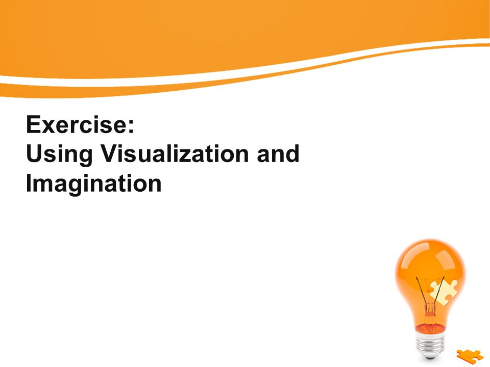 Exercise: Using Visualization and Imagination