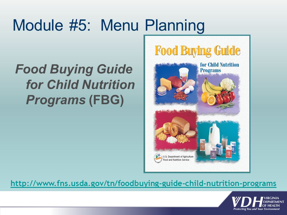 Module #5: Menu Planning Food Buying Guide for Child Nutrition Programs (FBG) http://www.fns.usda.gov/tn/foodbuying-guide-child-nutrition-programs
