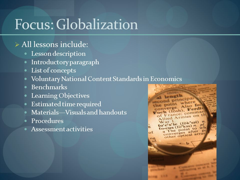 Focus: Globalization  All lessons include: Lesson description Introductory paragraph List of concepts Voluntary National Content Standards in Economi