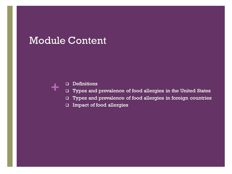 + Module Content  Definitions  Types and prevalence of food allergies in the United States  Types and prevalence of food allergies in foreign countries  Impact of food allergies