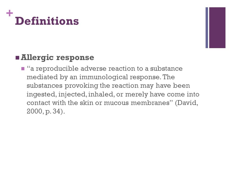 + Definitions Allergic response a reproducible adverse reaction to a substance mediated by an immunological response.