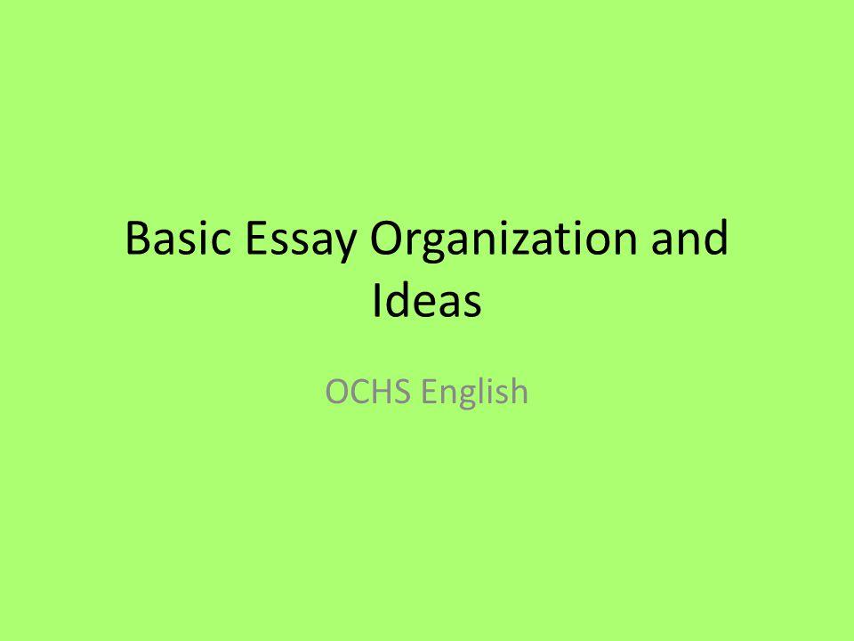 Basic Essay Organization and Ideas OCHS English