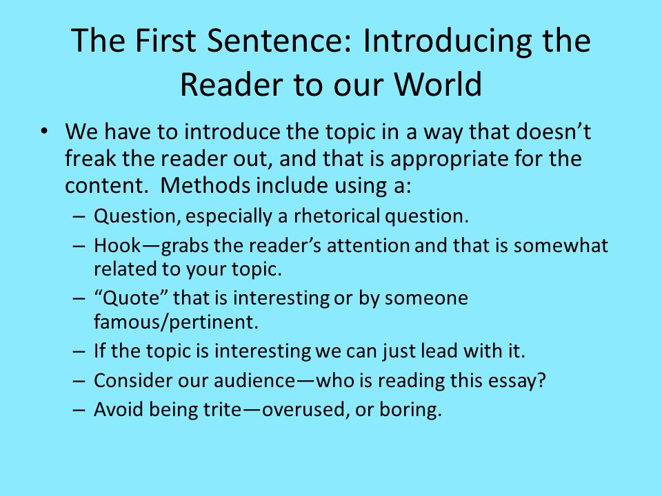 The First Sentence: Introducing the Reader to our World We have to introduce the topic in a way that doesn't freak the reader out, and that is appropriate for the content.