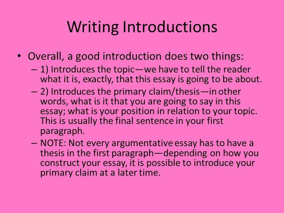 Writing Introductions Overall, a good introduction does two things: – 1) Introduces the topic—we have to tell the reader what it is, exactly, that this essay is going to be about.