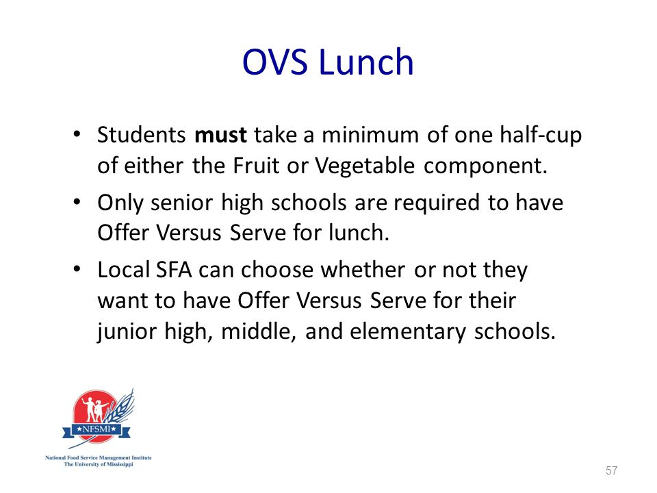 OVS Lunch Students must take a minimum of one half-cup of either the Fruit or Vegetable component.
