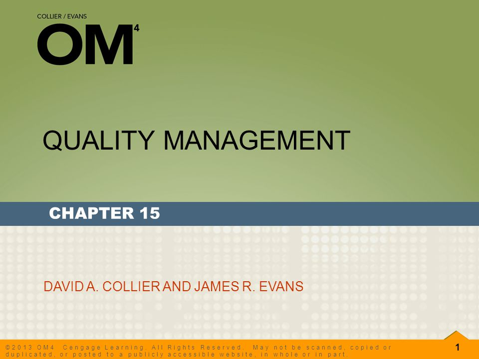 CHAPTER 15 QUALITY MANAGEMENT 1 ©2013 OM4 Cengage Learning. All Rights Reserved. May not be scanned, copied or duplicated, or posted to a publicly acc