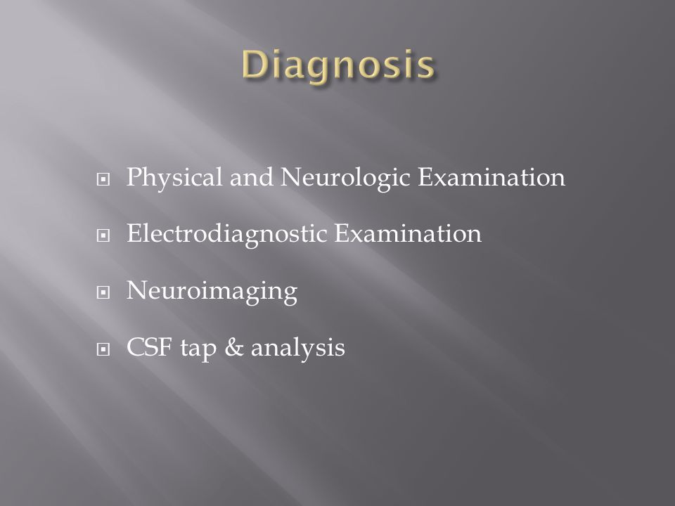 Physical and Neurologic Examination  Electrodiagnostic Examination  Neuroimaging  CSF tap & analysis