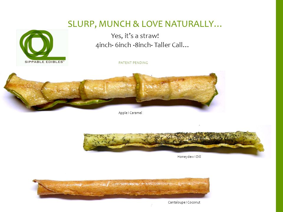 SLURP, MUNCH & LOVE NATURALLY… Yes, it's a straw.