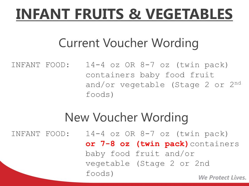 New Voucher Wording Current Voucher Wording INFANT FOOD: 14-4 oz OR 8-7 oz (twin pack) containers baby food fruit and/or vegetable (Stage 2 or 2 nd fo