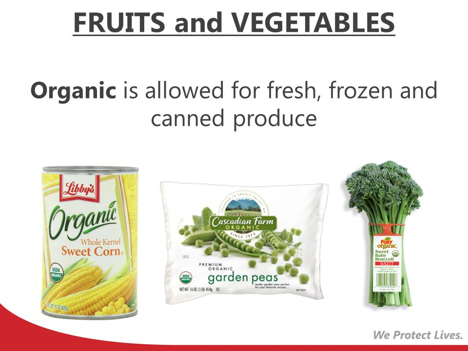Organic is allowed for fresh, frozen and canned produce FRUITS and VEGETABLES