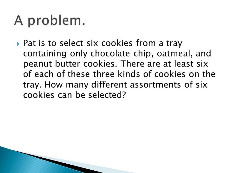  Pat is to select six cookies from a tray containing only chocolate chip, oatmeal, and peanut butter cookies.