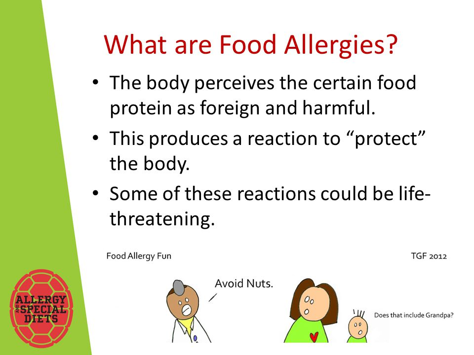 What are Food Allergies. The body perceives the certain food protein as foreign and harmful.