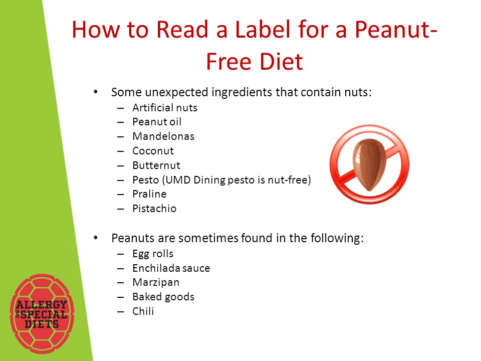 How to Read a Label for a Peanut- Free Diet Some unexpected ingredients that contain nuts: – Artificial nuts – Peanut oil – Mandelonas – Coconut – Butternut – Pesto (UMD Dining pesto is nut-free) – Praline – Pistachio Peanuts are sometimes found in the following: – Egg rolls – Enchilada sauce – Marzipan – Baked goods – Chili