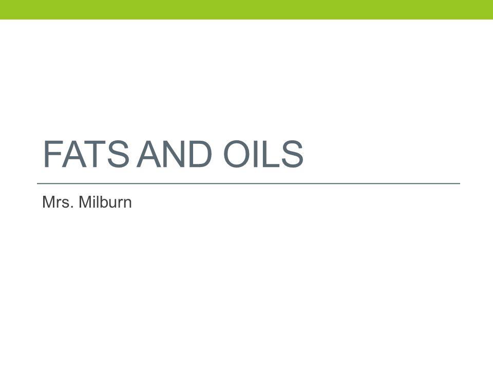 FATS AND OILS Mrs. Milburn