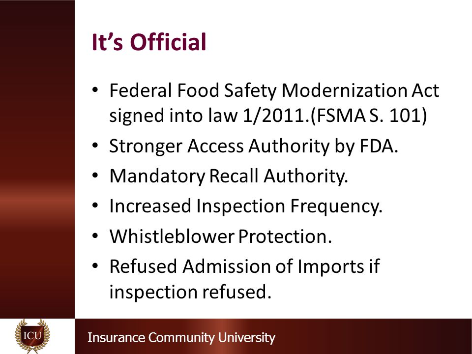 Insurance Community University Federal Food Safety Modernization Act signed into law 1/2011.(FSMA S.