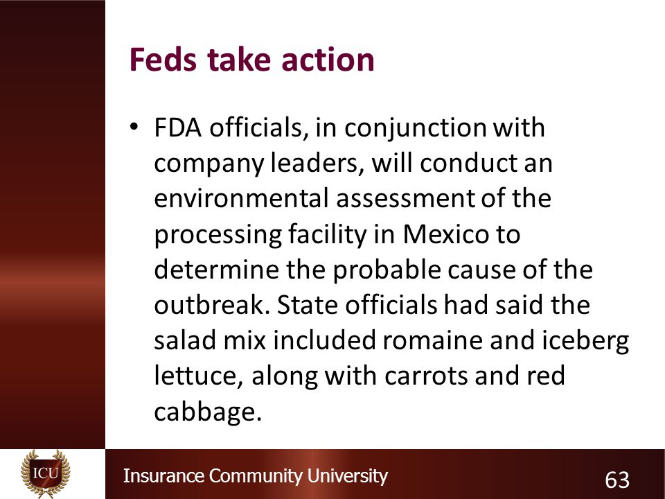Insurance Community University Feds take action FDA officials, in conjunction with company leaders, will conduct an environmental assessment of the processing facility in Mexico to determine the probable cause of the outbreak.