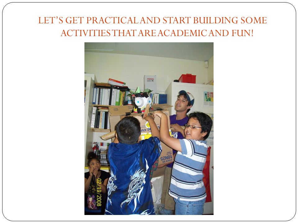 LET'S GET PRACTICAL AND START BUILDING SOME ACTIVITIES THAT ARE ACADEMIC AND FUN!