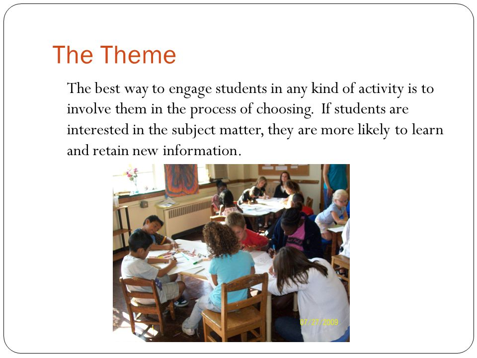The Theme The best way to engage students in any kind of activity is to involve them in the process of choosing. If students are interested in the sub