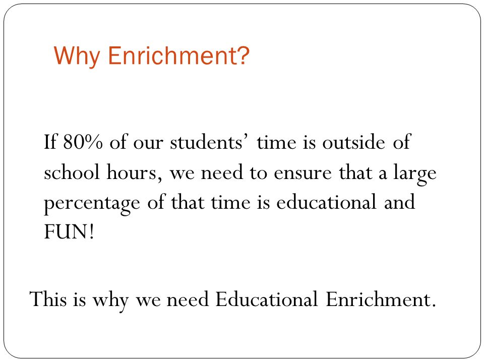 Why Enrichment.