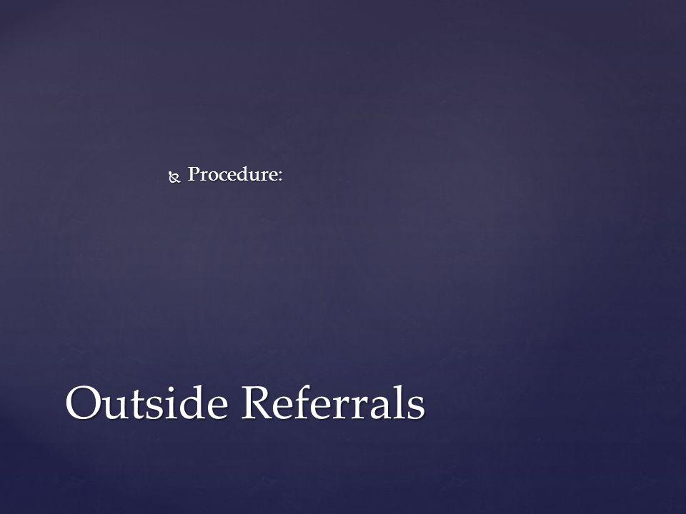  Procedure: Outside Referrals