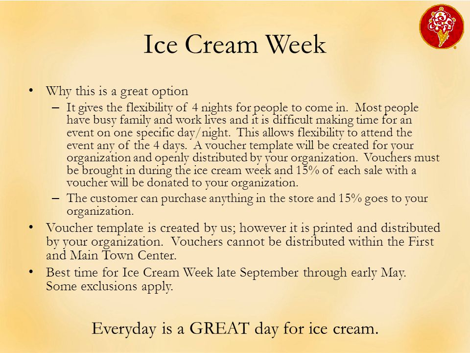 Ice Cream Week Why this is a great option – It gives the flexibility of 4 nights for people to come in. Most people have busy family and work lives an