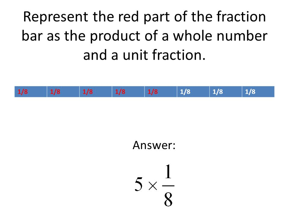 Represent the red part of the fraction bar as the product of a whole number and a unit fraction.