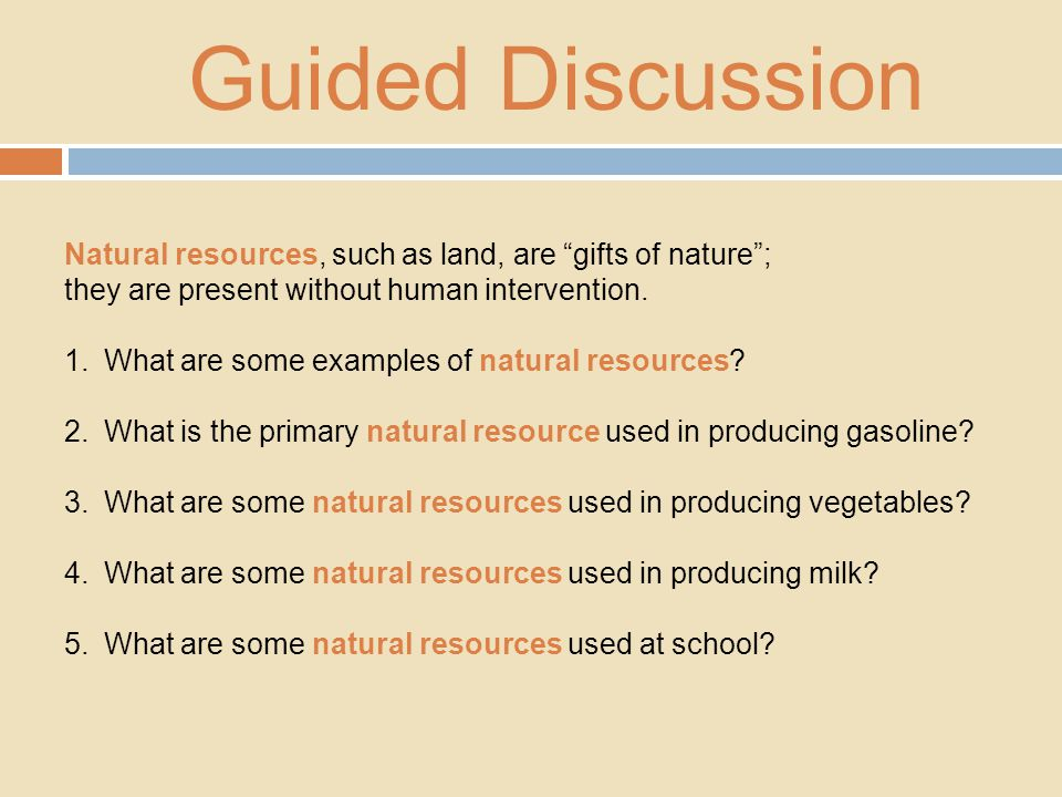Guided Discussion Natural resources, such as land, are gifts of nature ; they are present without human intervention.