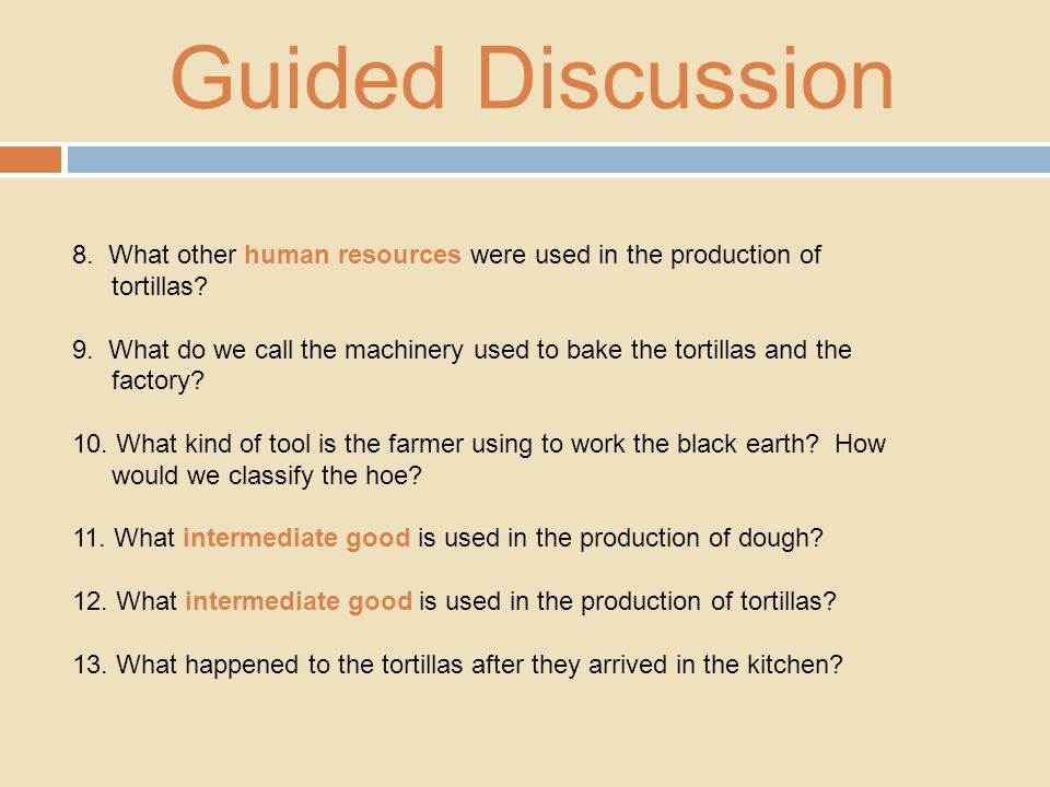 Guided Discussion 8. What other human resources were used in the production of tortillas.