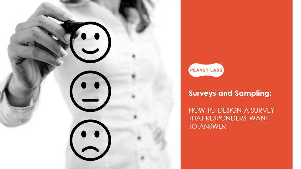 Surveys and Sampling: HOW TO DESIGN A SURVEY THAT RESPONDERS WANT TO ANSWER