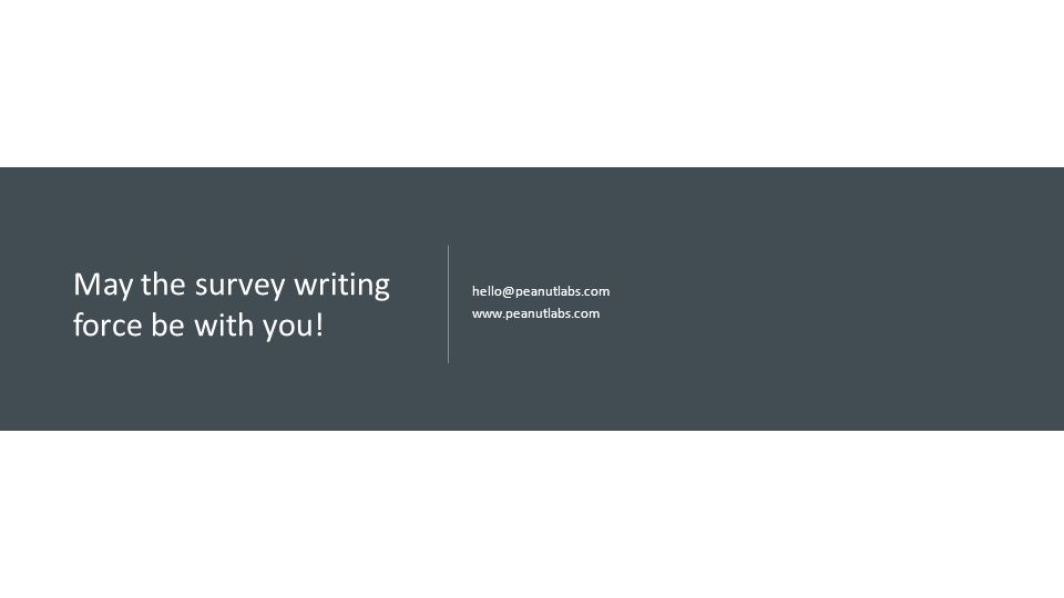 May the survey writing force be with you! hello@peanutlabs.com www.peanutlabs.com