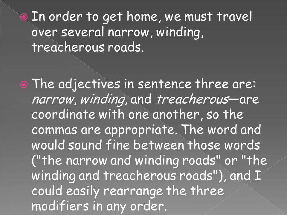  In order to get home, we must travel over several narrow, winding, treacherous roads.