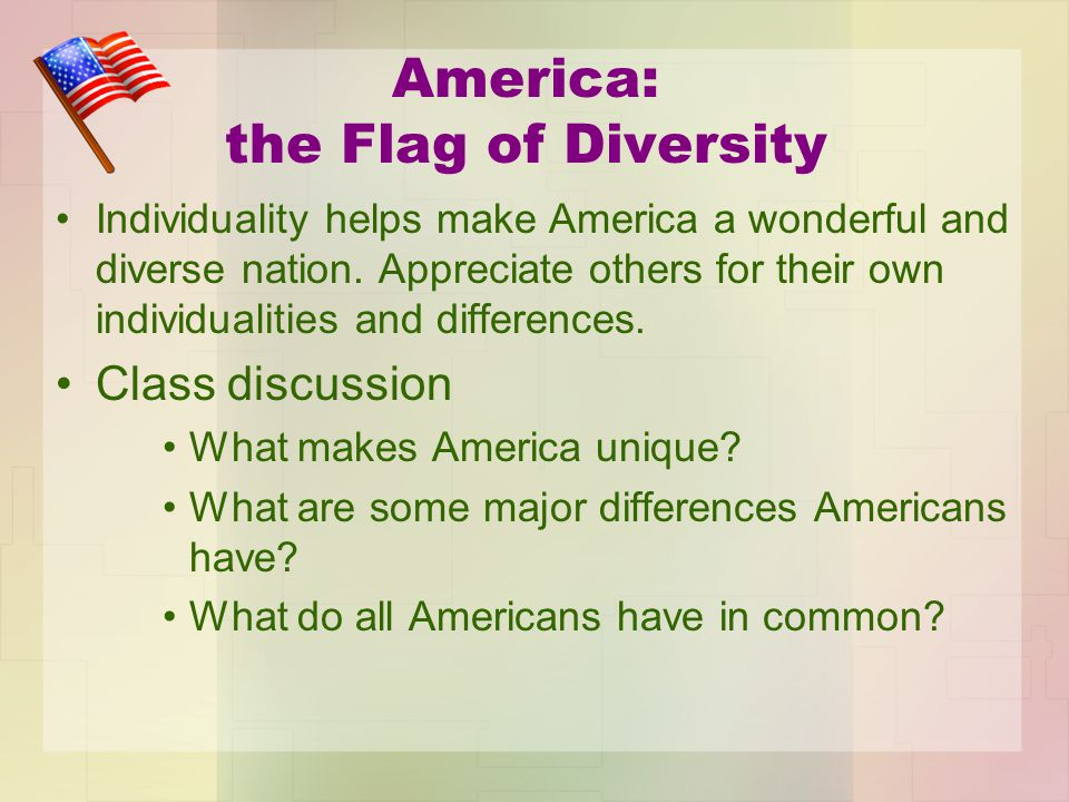 America: the Flag of Diversity Individuality helps make America a wonderful and diverse nation. Appreciate others for their own individualities and di