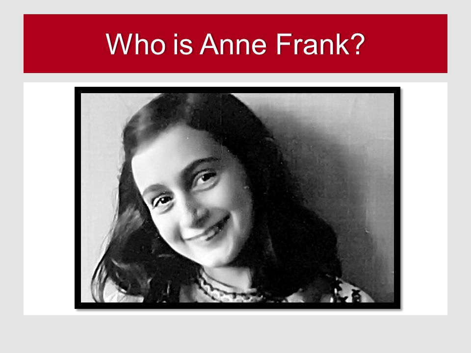 Who is Anne Frank Who is Anne Frank