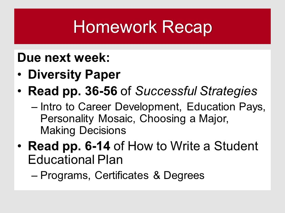 Homework RecapHomework Recap Due next week: Diversity Paper Read pp. 36-56 of Successful Strategies –Intro to Career Development, Education Pays, Pers