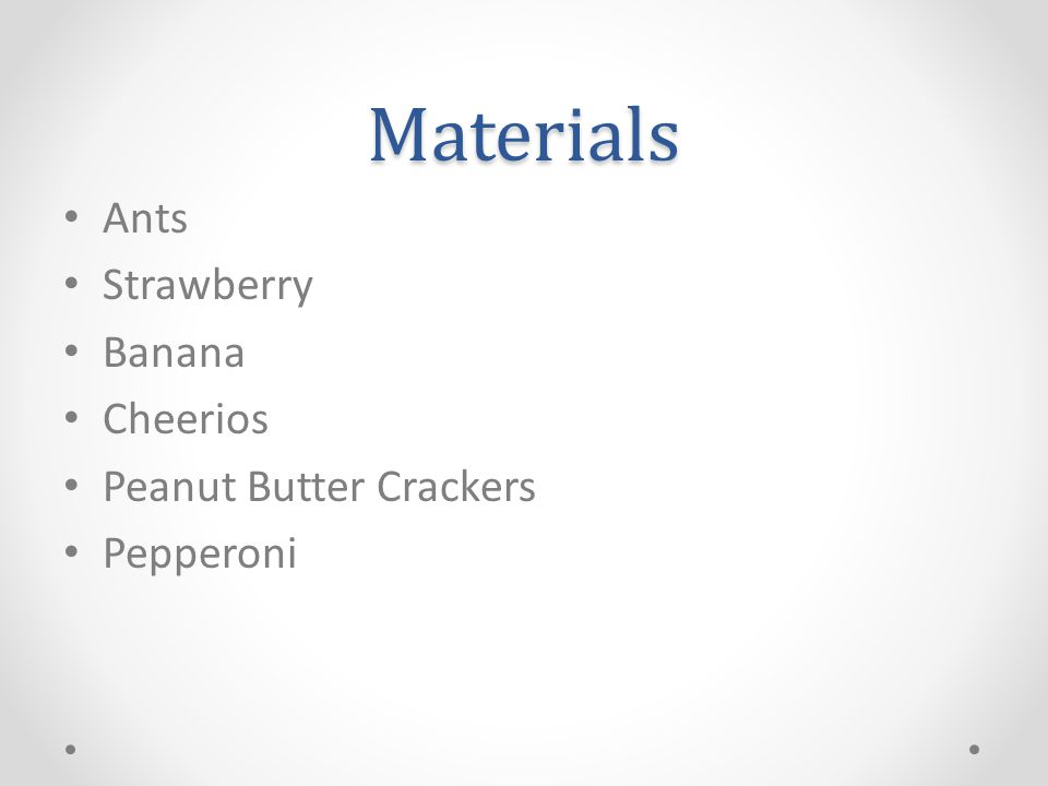 Materials Ants Strawberry Banana Cheerios Peanut Butter Crackers Pepperoni