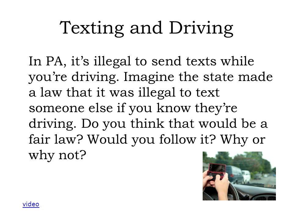 Texting and Driving In PA, it's illegal to send texts while you're driving.