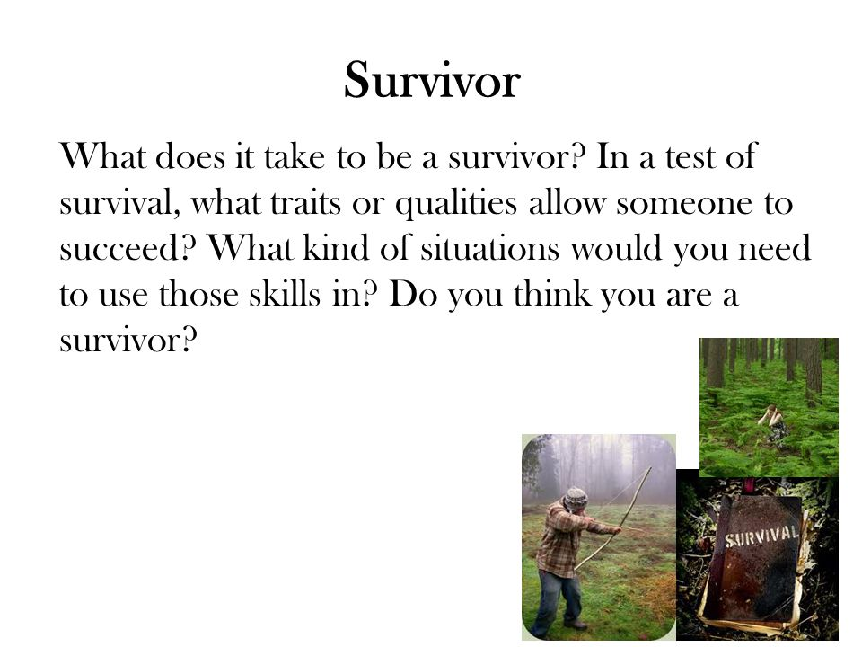 Survivor What does it take to be a survivor.
