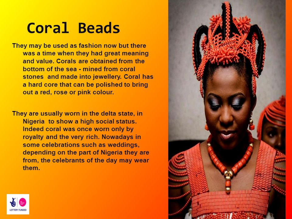Coral Beads They may be used as fashion now but there was a time when they had great meaning and value. Corals are obtained from the bottom of the sea