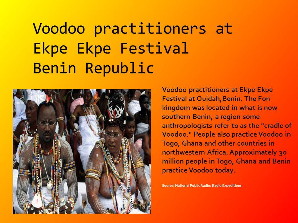 Voodoo practitioners at Ekpe Ekpe Festival Benin Republic Voodoo practitioners at Ekpe Ekpe Festival at Ouidah,Benin. The Fon kingdom was located in w