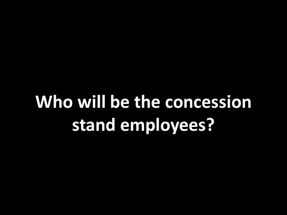 Who will be the concession stand employees?